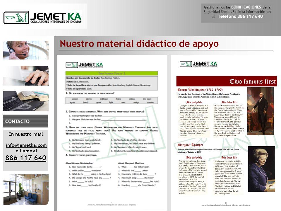 Nuestro material didáctico de apoyo En nuestro mail info@jemetka.com info@jemetka.com o llame al o llame al 886 117 640 CONTACTO Gestionamos las BONIF