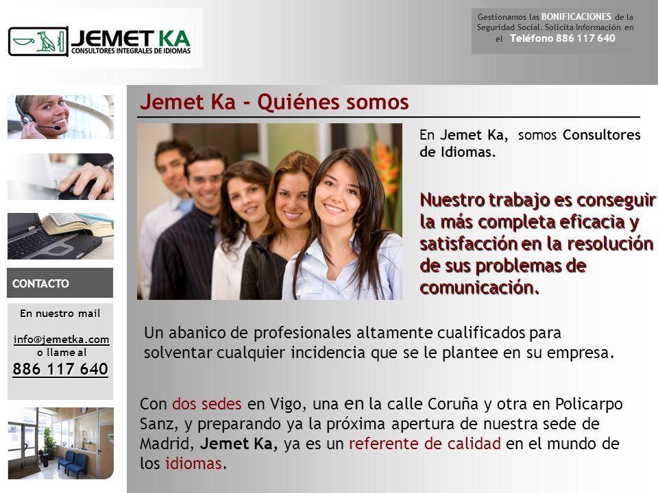 Jemet Ka - Quiénes somos En Jemet Ka, somos Consultores de Idiomas. Nuestro trabajo es conseguir la más completa eficacia y satisfacción en la resoluc