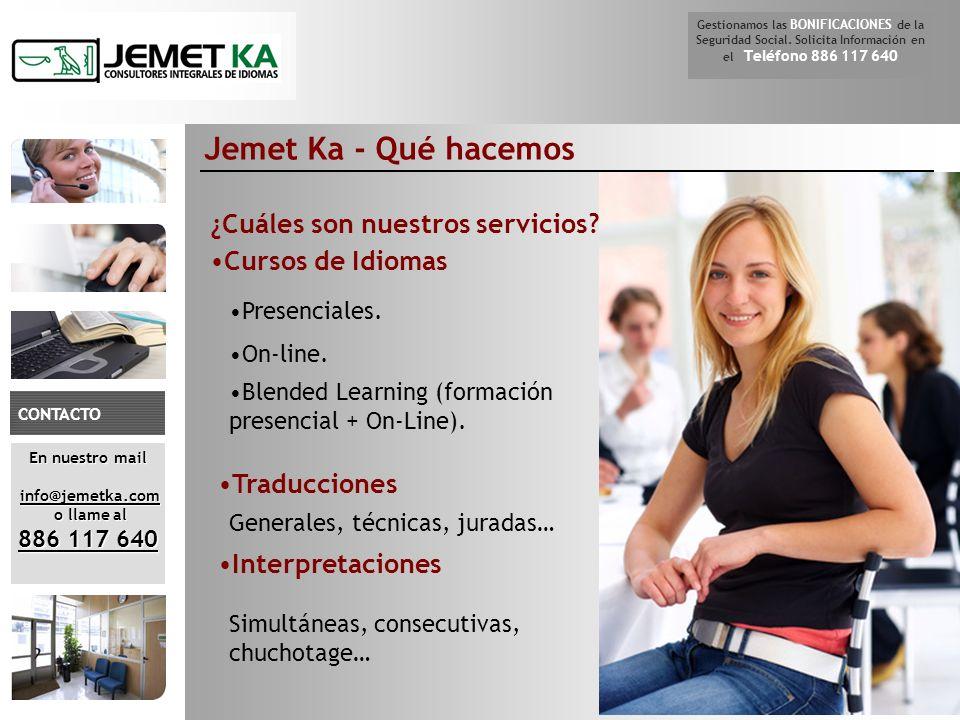 Jemet Ka - Qué hacemos En nuestro mail info@jemetka.com info@jemetka.com o llame al o llame al 886 117 640 CONTACTO Gestionamos las BONIFICACIONES de la Seguridad Social.