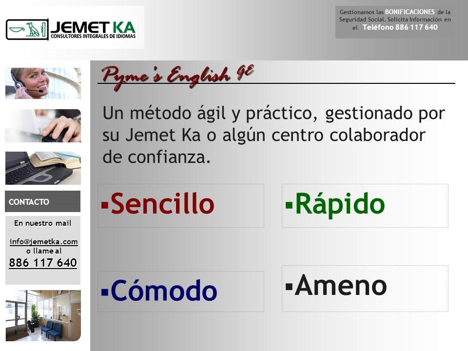 De En nuestro mail info@jemetka.com info@jemetka.com o llame al o llame al 886 117 640 CONTACTO Gestionamos las BONIFICACIONES de la Seguridad Social.