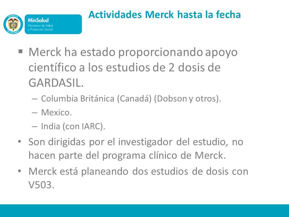 Actividades Merck hasta la fecha Merck ha estado proporcionando apoyo científico a los estudios de 2 dosis de GARDASIL.