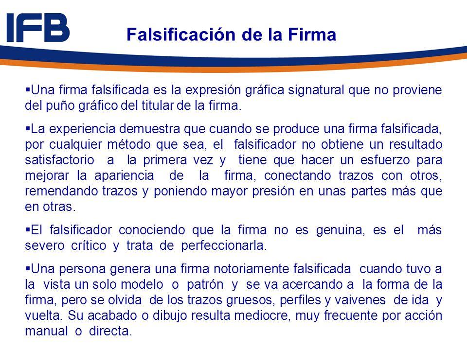 Falsificación de la Firma Una firma falsificada es la expresión gráfica signatural que no proviene del puño gráfico del titular de la firma. La experi