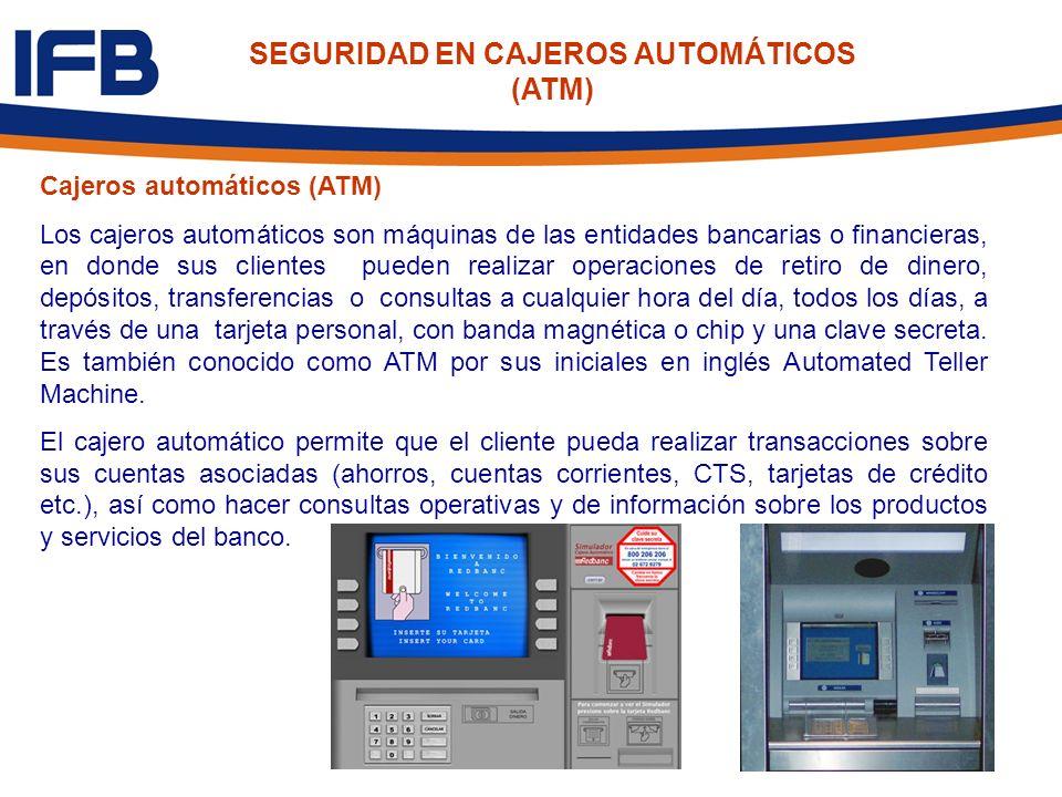 Cajeros automáticos (ATM) Los cajeros automáticos son máquinas de las entidades bancarias o financieras, en donde sus clientes pueden realizar operaci