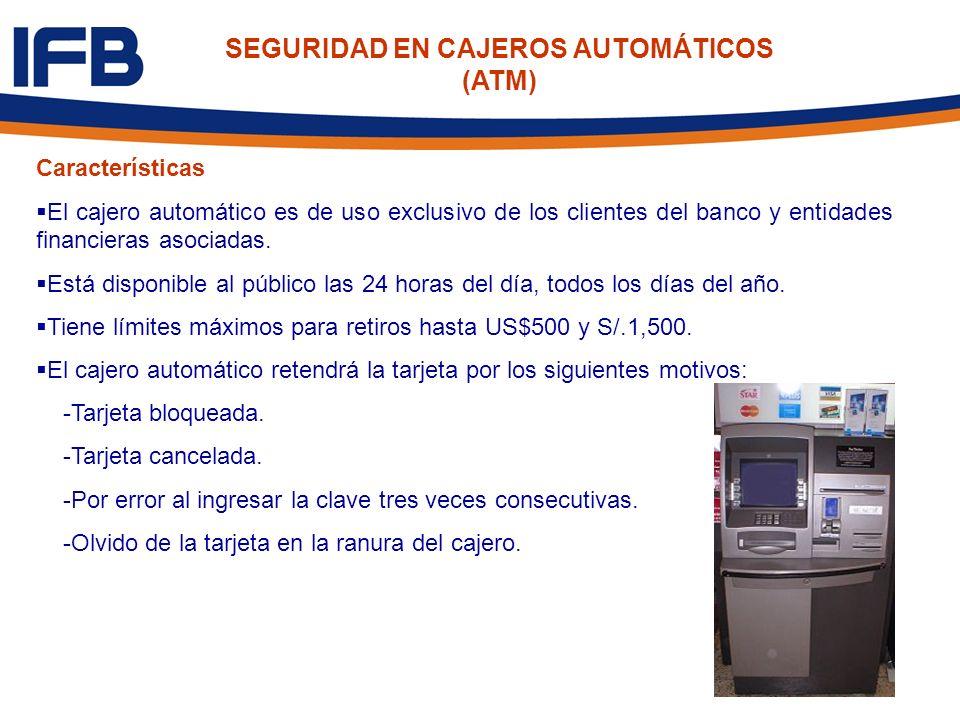 Características El cajero automático es de uso exclusivo de los clientes del banco y entidades financieras asociadas. Está disponible al público las 2