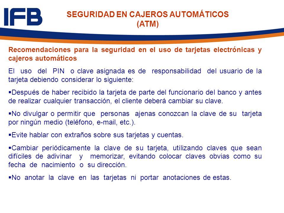 Recomendaciones para la seguridad en el uso de tarjetas electrónicas y cajeros automáticos El uso del PIN o clave asignada es de responsabilidad del u
