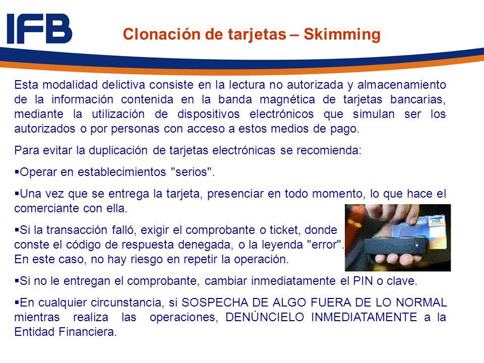 Clonación de tarjetas – Skimming Esta modalidad delictiva consiste en la lectura no autorizada y almacenamiento de la información contenida en la band