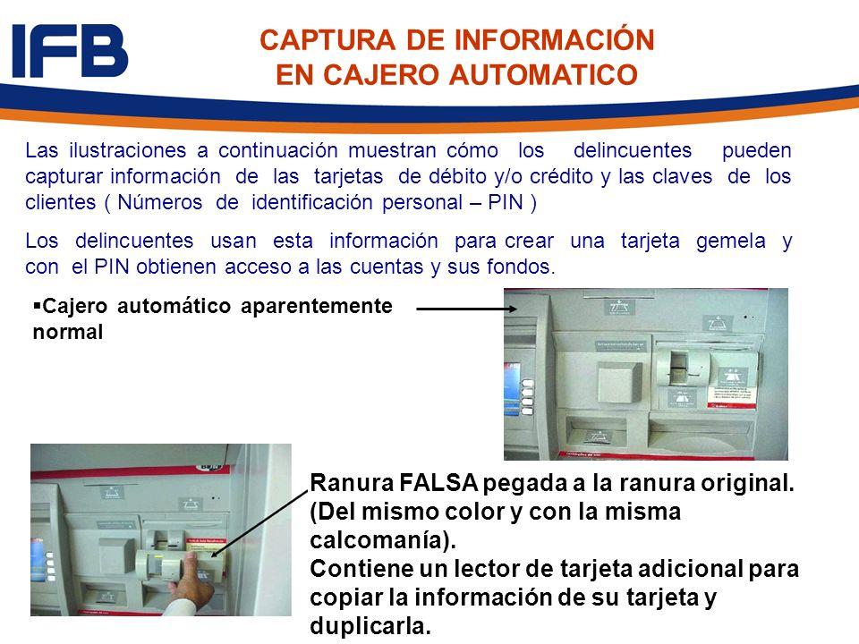 CAPTURA DE INFORMACIÓN EN CAJERO AUTOMATICO Las ilustraciones a continuación muestran cómo los delincuentes pueden capturar información de las tarjeta