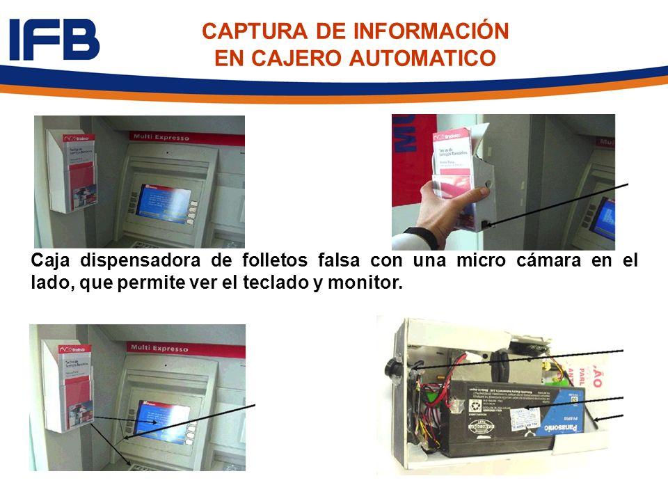 Caja dispensadora de folletos falsa con una micro cámara en el lado, que permite ver el teclado y monitor. CAPTURA DE INFORMACIÓN EN CAJERO AUTOMATICO
