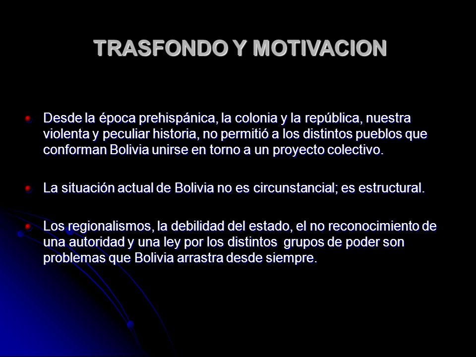 Desde la época prehispánica, la colonia y la república, nuestra violenta y peculiar historia, no permitió a los distintos pueblos que conforman Bolivia unirse en torno a un proyecto colectivo.