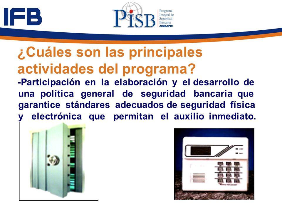 ¿Cuáles son las principales actividades del programa? -Participación en la elaboración y el desarrollo de una política general de seguridad bancaria q