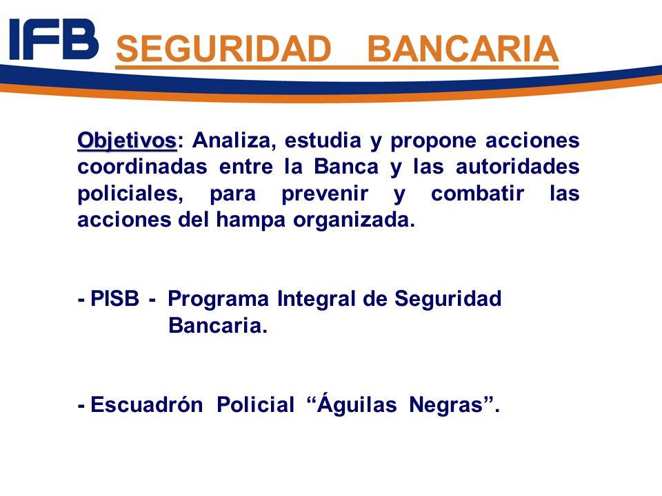 Objetivos Objetivos: Analiza, estudia y propone acciones coordinadas entre la Banca y las autoridades policiales, para prevenir y combatir las accione