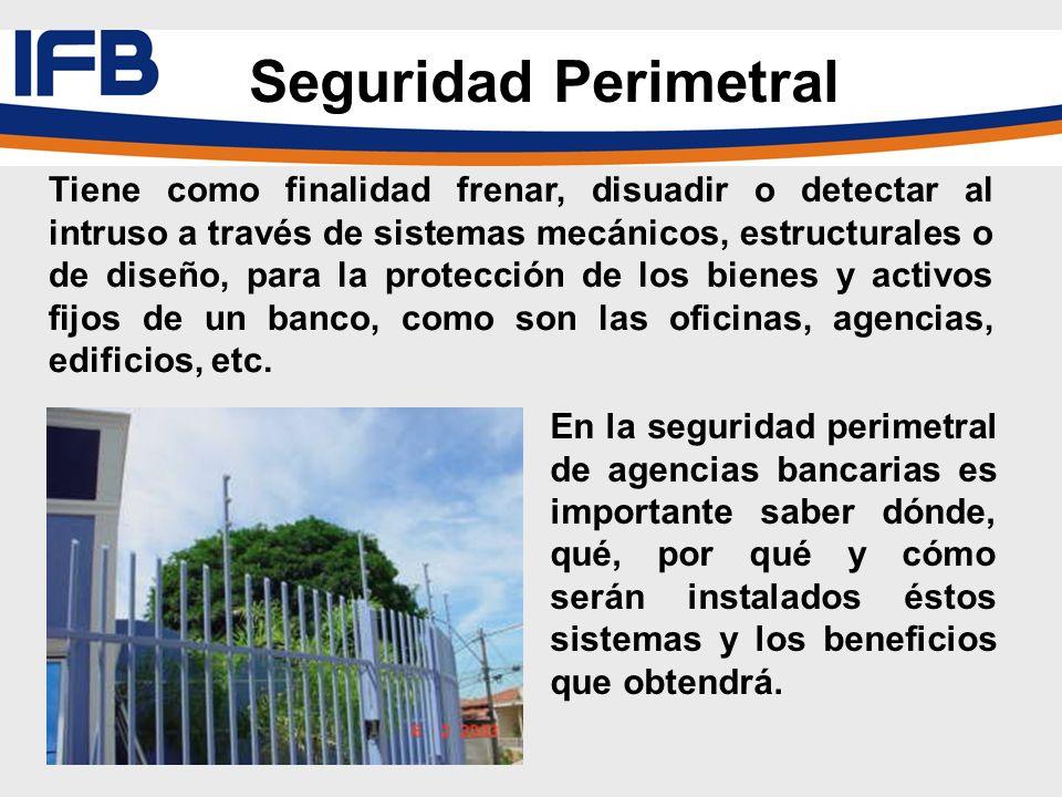 Seguridad Perimetral Tiene como finalidad frenar, disuadir o detectar al intruso a través de sistemas mecánicos, estructurales o de diseño, para la pr
