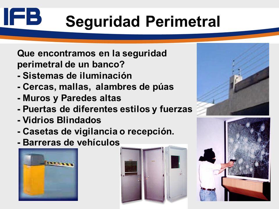 Que encontramos en la seguridad perimetral de un banco? - Sistemas de iluminación - Cercas, mallas, alambres de púas - Muros y Paredes altas - Puertas