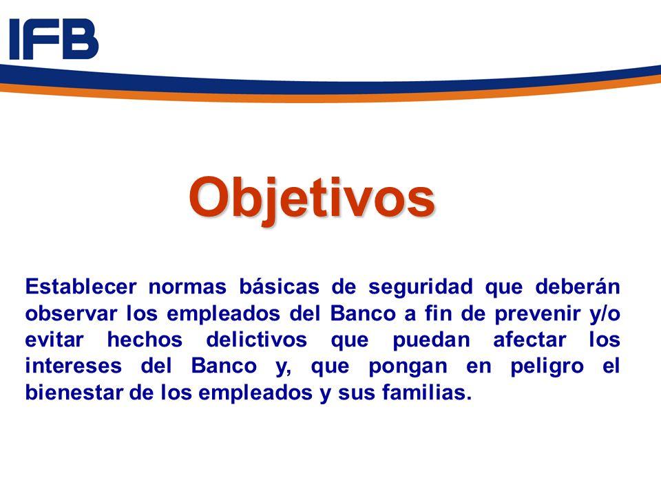 Objetivos Objetivos Establecer normas básicas de seguridad que deberán observar los empleados del Banco a fin de prevenir y/o evitar hechos delictivos