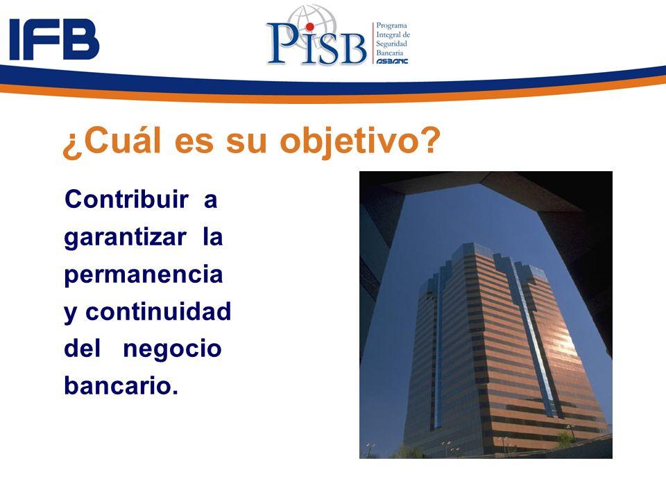 ¿Cuál es su objetivo? Contribuir a garantizar la permanencia y continuidad del negocio bancario.