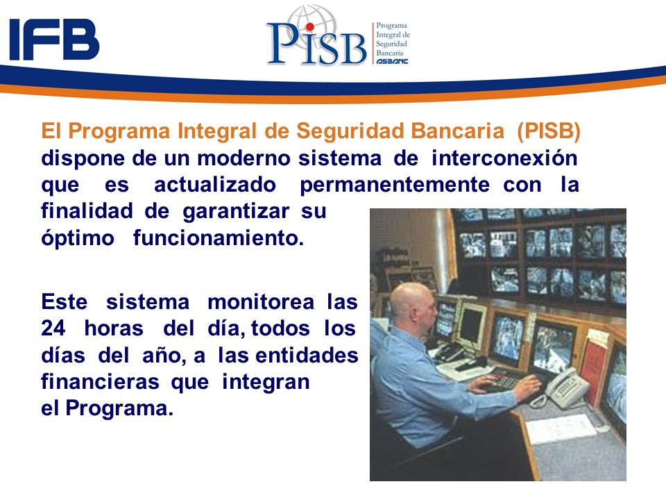 El Programa Integral de Seguridad Bancaria (PISB) dispone de un moderno sistema de interconexión que es actualizado permanentemente con la finalidad d