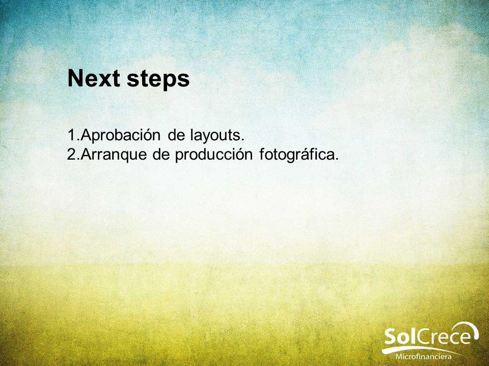 Next steps 1.Aprobación de layouts. 2.Arranque de producción fotográfica.