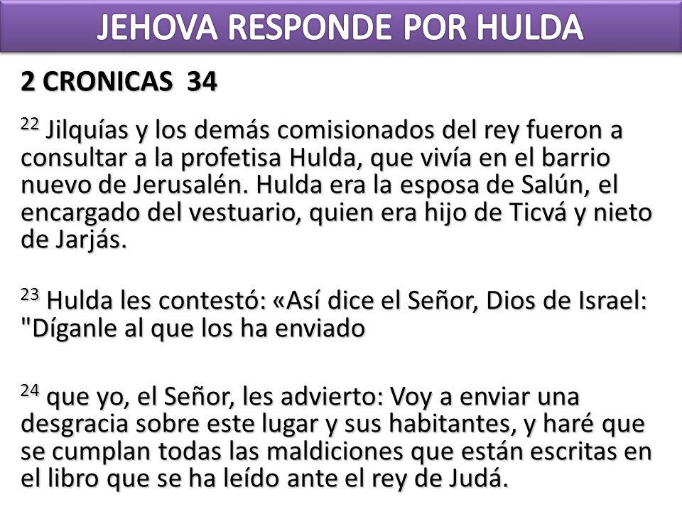 2 CRONICAS 34 22 Jilquías y los demás comisionados del rey fueron a consultar a la profetisa Hulda, que vivía en el barrio nuevo de Jerusalén. Hulda e