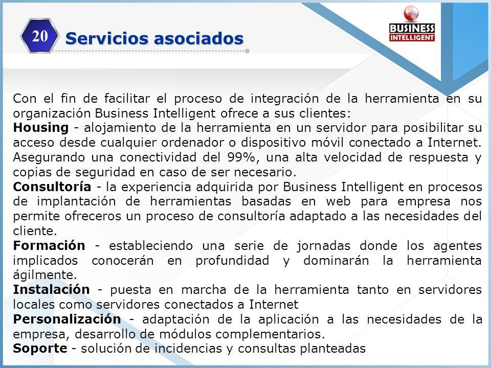 Servicios asociados 20 Con el fin de facilitar el proceso de integración de la herramienta en su organización Business Intelligent ofrece a sus client