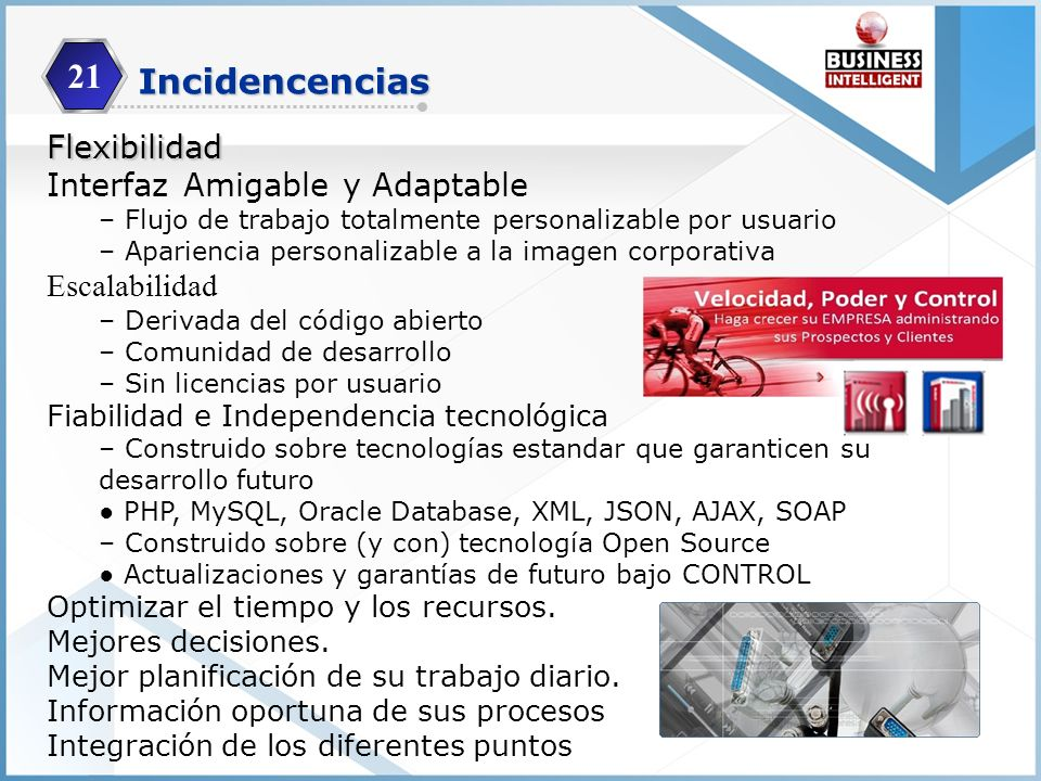 Incidencencias Flexibilidad Interfaz Amigable y Adaptable – Flujo de trabajo totalmente personalizable por usuario – Apariencia personalizable a la im
