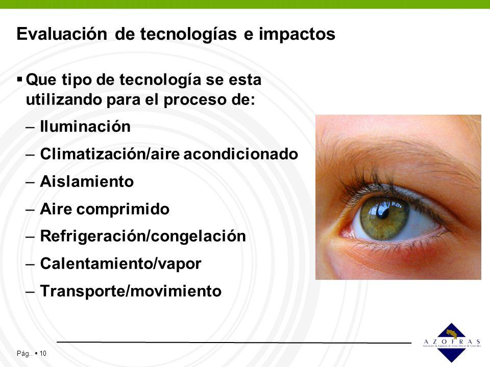 Pág.. 10 Evaluación de tecnologías e impactos Que tipo de tecnología se esta utilizando para el proceso de: –Iluminación –Climatización/aire acondicio