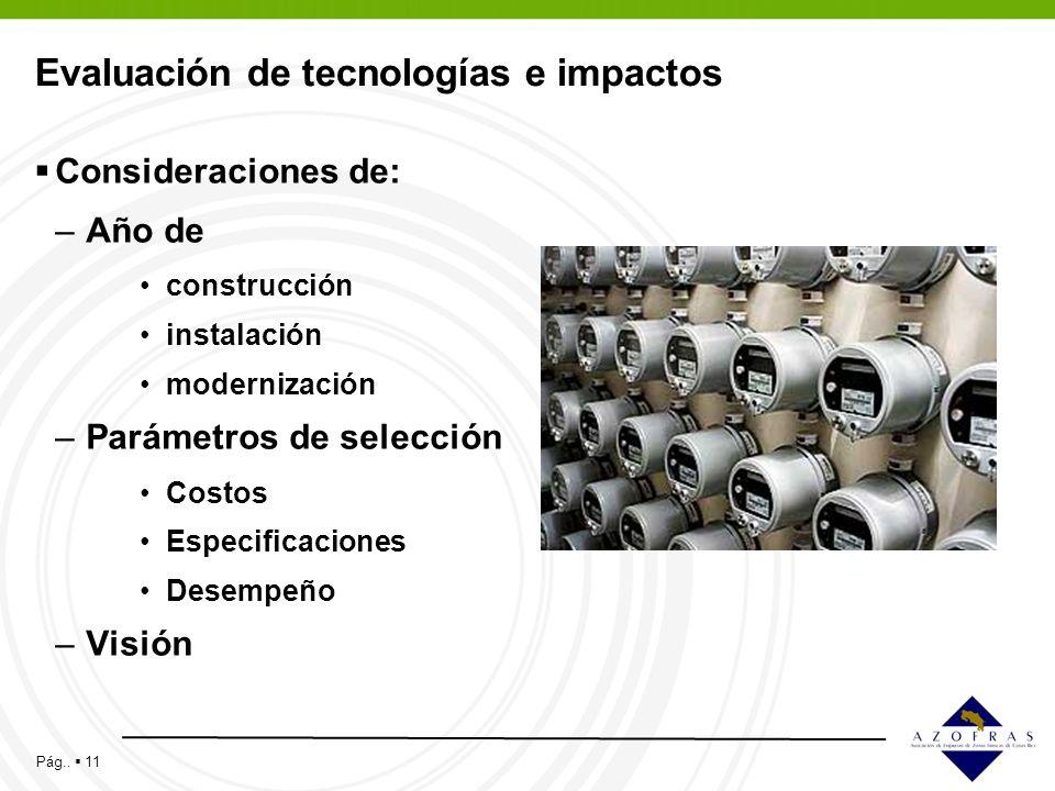 Pág.. 11 Evaluación de tecnologías e impactos Consideraciones de: –Año de construcción instalación modernización –Parámetros de selección Costos Espec
