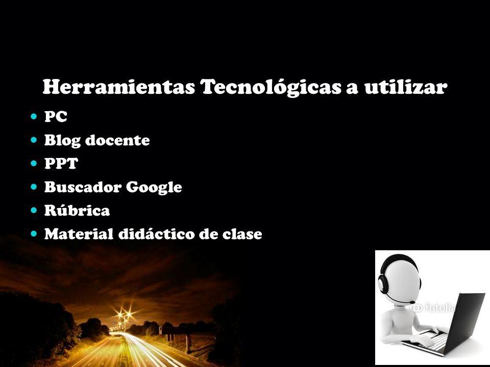 Page 6 Herramientas Tecnológicas a utilizar PC Blog docente PPT Buscador Google Rúbrica Material didáctico de clase
