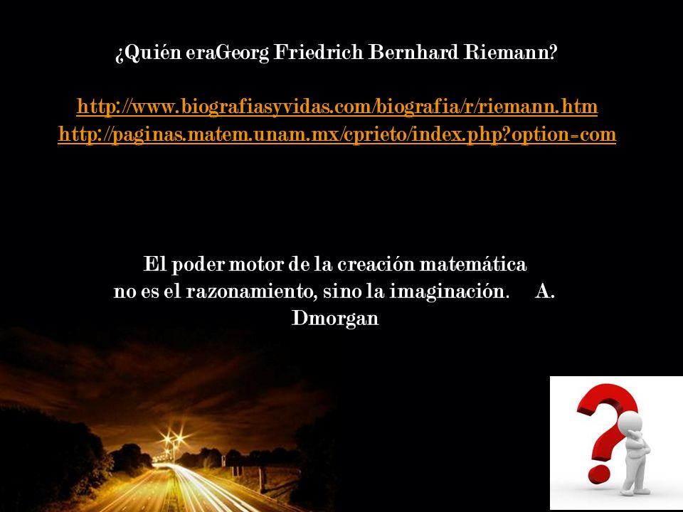 Page 8 ¿Quién eraGeorg Friedrich Bernhard Riemann? http://www.biografiasyvidas.com/biografia/r/riemann.htm http://paginas.matem.unam.mx/cprieto/index.