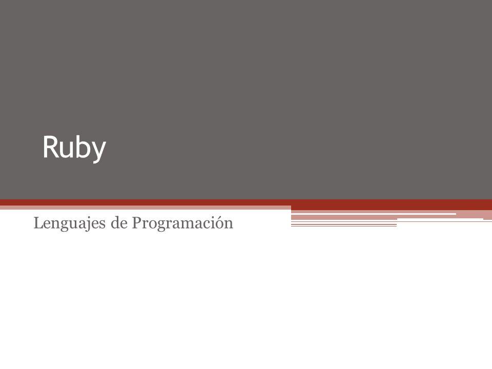 Características de Ruby Interpretado Ruby es el lenguaje interpretado, por lo que no tiene que volver a compilar para ejecutar un programa escrito en Ruby.