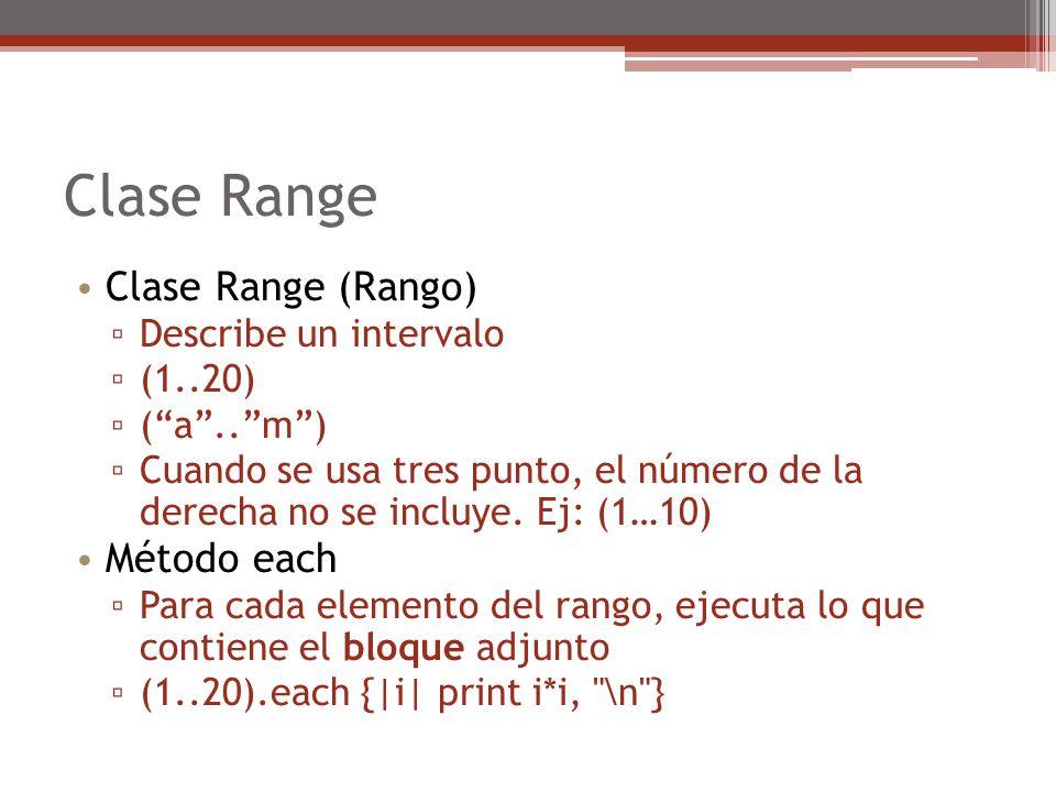 Range También está soportada la iteración al estilo tradicional for i in (1..10) do puts( i ) end Cambiar un rango a arreglo: mi_rango.to_a devuelve un arreglo, con los mismos elementos de rango