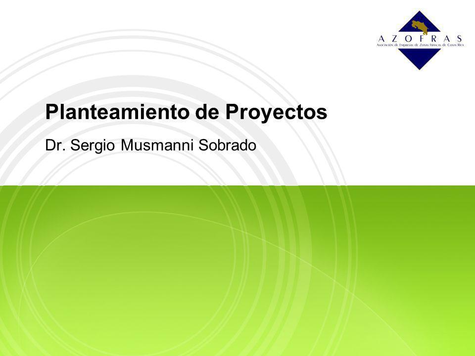 Planteamiento de Proyectos Dr. Sergio Musmanni Sobrado
