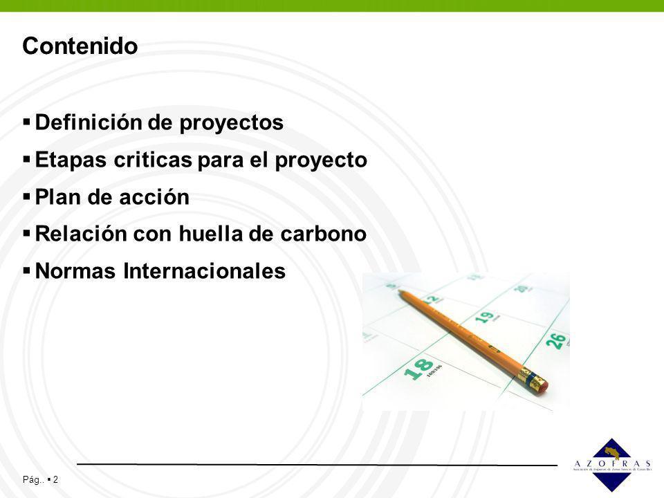 Pág.. 2 Contenido Definición de proyectos Etapas criticas para el proyecto Plan de acción Relación con huella de carbono Normas Internacionales