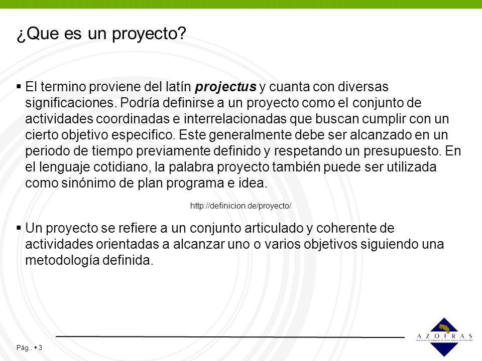 Pág.. 3 ¿Que es un proyecto? El termino proviene del latín projectus y cuanta con diversas significaciones. Podría definirse a un proyecto como el con