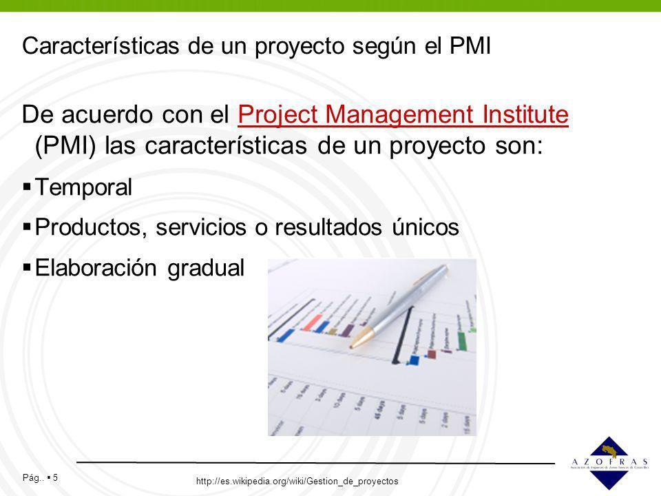 Pág.. 5 Características de un proyecto según el PMI De acuerdo con el Project Management Institute (PMI) las características de un proyecto son:Projec