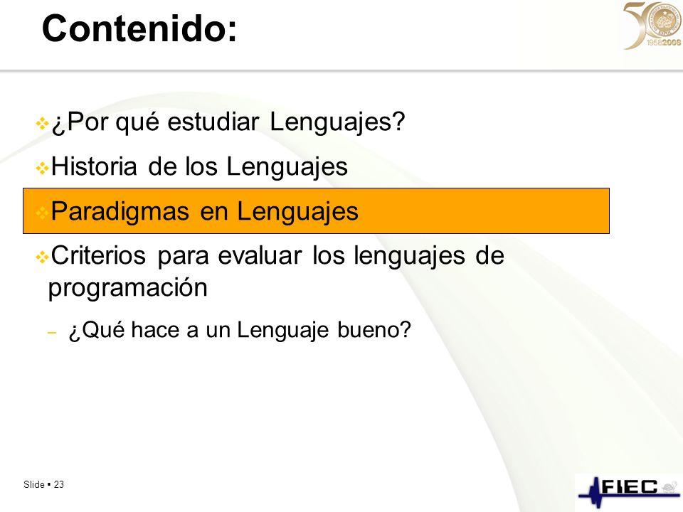 Slide 23 Contenido: ¿Por qué estudiar Lenguajes? Historia de los Lenguajes Paradigmas en Lenguajes Criterios para evaluar los lenguajes de programació