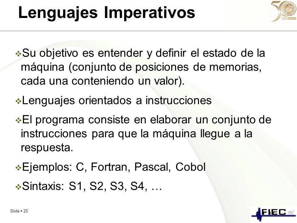 Slide 25 Lenguajes Imperativos Su objetivo es entender y definir el estado de la máquina (conjunto de posiciones de memorias, cada una conteniendo un