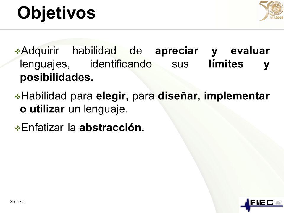 Slide 3 Objetivos Adquirir habilidad de apreciar y evaluar lenguajes, identificando sus límites y posibilidades. Habilidad para elegir, para diseñar,