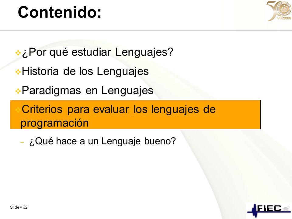 Slide 32 Contenido: ¿Por qué estudiar Lenguajes? Historia de los Lenguajes Paradigmas en Lenguajes Criterios para evaluar los lenguajes de programació