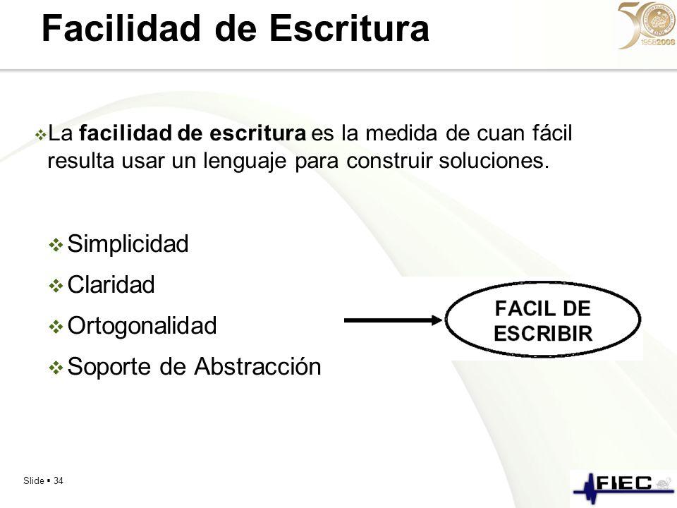 Slide 34 Facilidad de Escritura La facilidad de escritura es la medida de cuan fácil resulta usar un lenguaje para construir soluciones. Simplicidad C