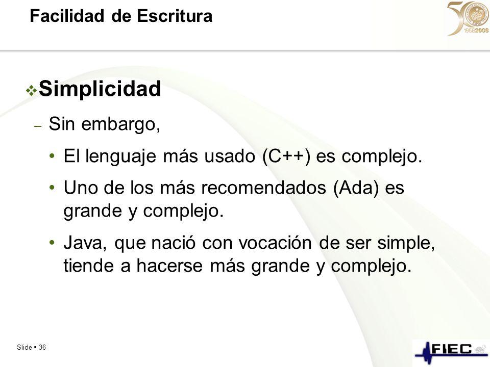 Slide 36 Facilidad de Escritura Simplicidad – Sin embargo, El lenguaje más usado (C++) es complejo. Uno de los más recomendados (Ada) es grande y comp