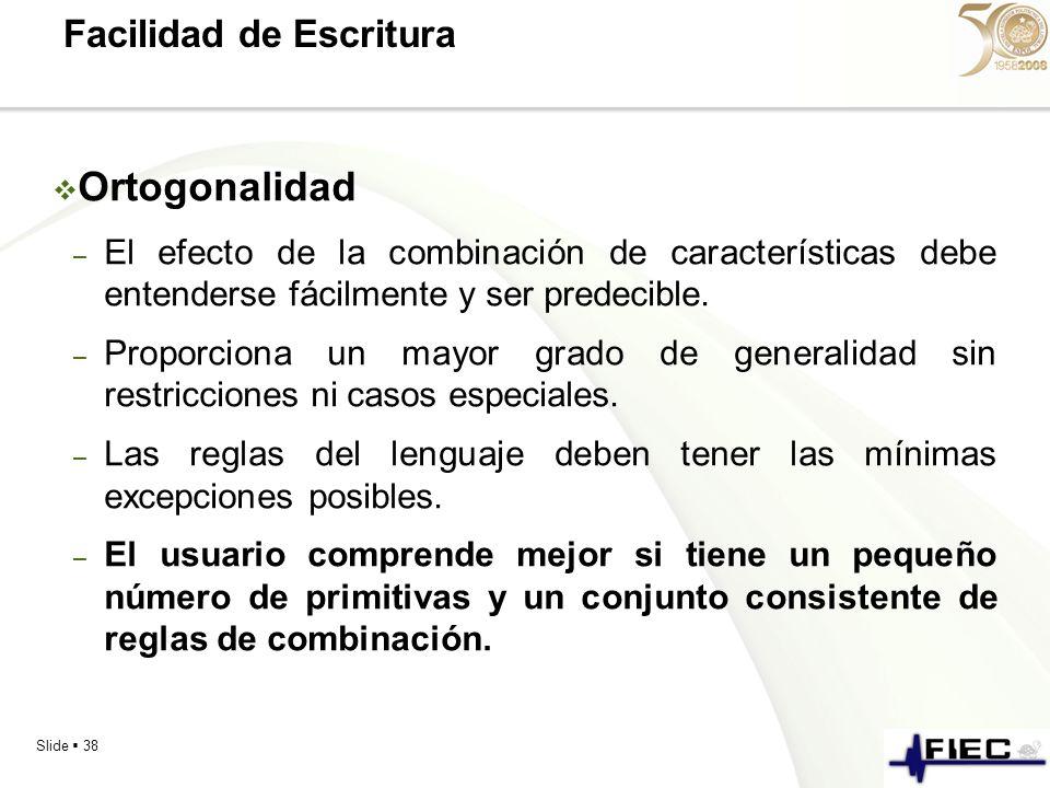 Slide 38 Facilidad de Escritura Ortogonalidad – El efecto de la combinación de características debe entenderse fácilmente y ser predecible. – Proporci