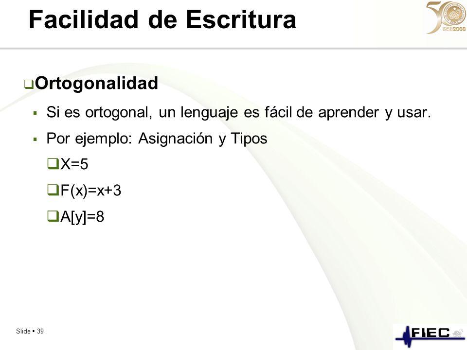 Slide 39 Facilidad de Escritura Ortogonalidad Si es ortogonal, un lenguaje es fácil de aprender y usar. Por ejemplo: Asignación y Tipos X=5 F(x)=x+3 A