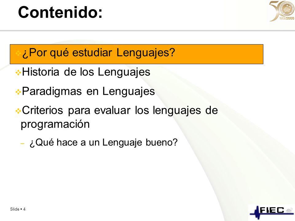 Slide 4 Contenido: ¿Por qué estudiar Lenguajes? Historia de los Lenguajes Paradigmas en Lenguajes Criterios para evaluar los lenguajes de programación