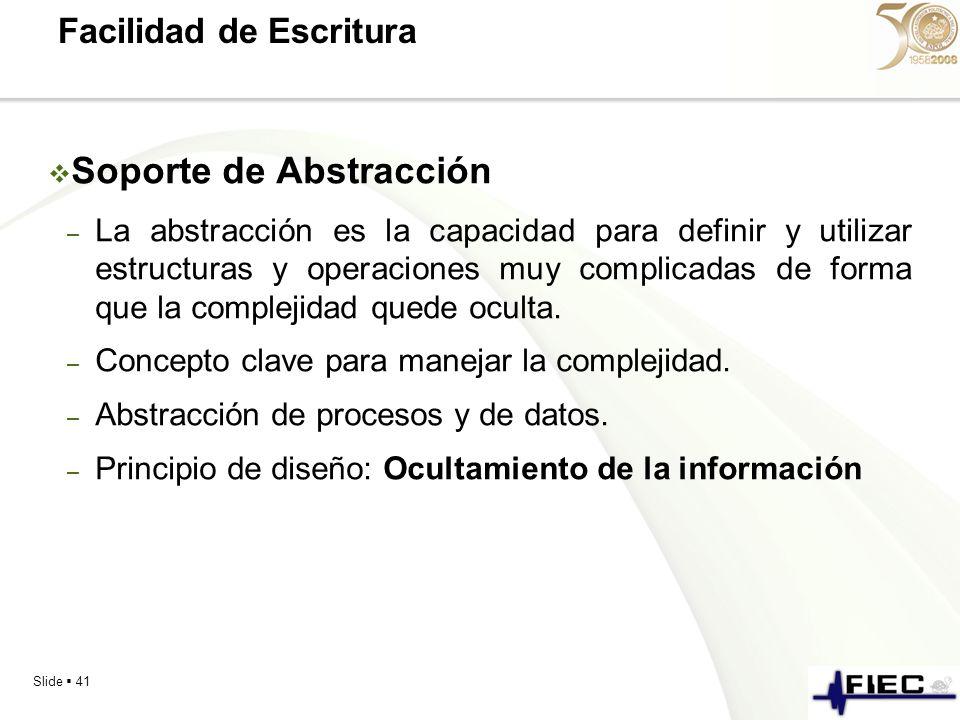 Slide 41 Facilidad de Escritura Soporte de Abstracción – La abstracción es la capacidad para definir y utilizar estructuras y operaciones muy complica