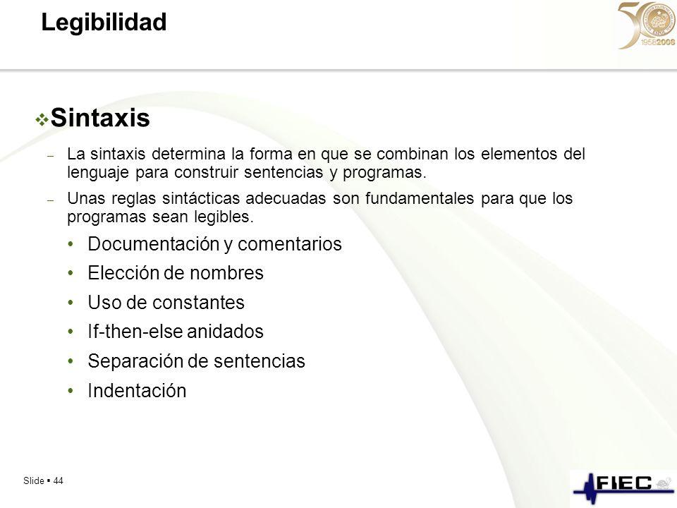 Slide 44 Legibilidad Sintaxis – La sintaxis determina la forma en que se combinan los elementos del lenguaje para construir sentencias y programas. –