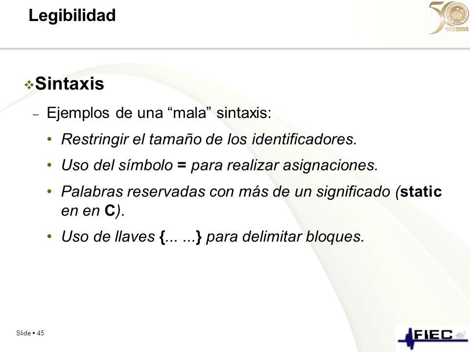 Slide 45 Legibilidad Sintaxis – Ejemplos de una mala sintaxis: Restringir el tamaño de los identificadores. Uso del símbolo = para realizar asignacion