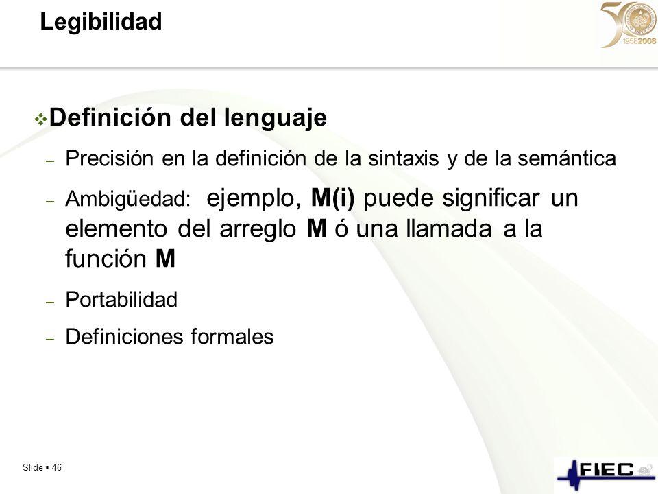 Slide 46 Legibilidad Definición del lenguaje – Precisión en la definición de la sintaxis y de la semántica – Ambigüedad: ejemplo, M(i) puede significa