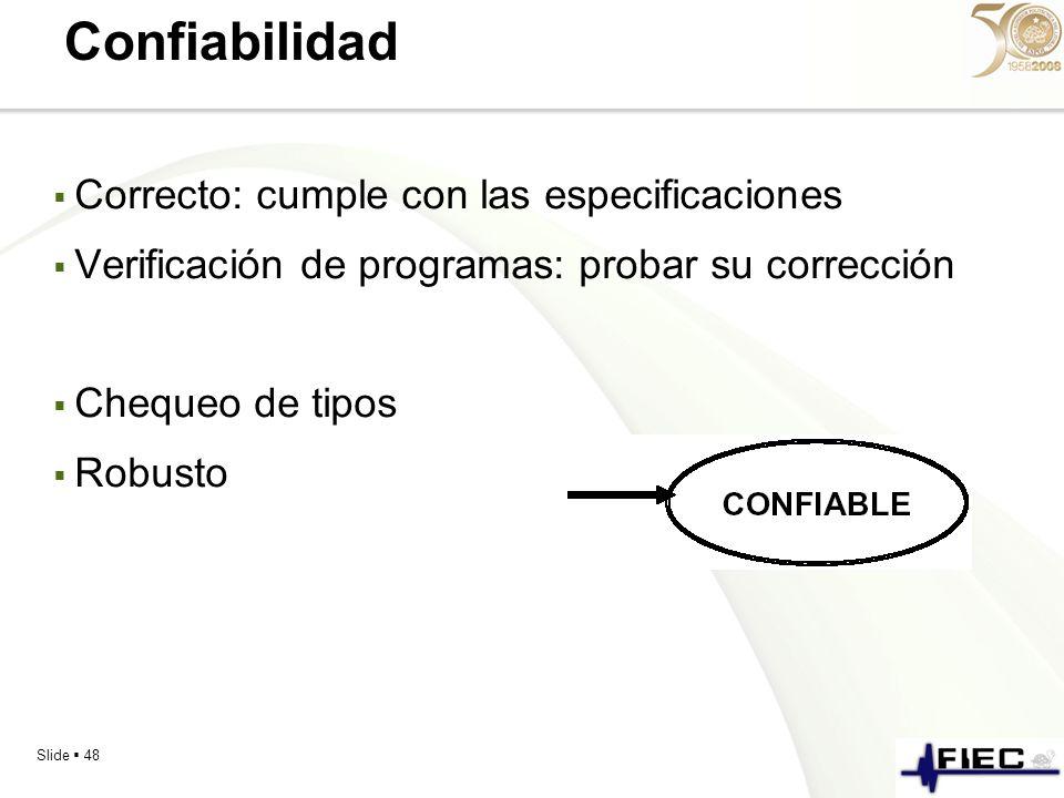 Slide 48 Confiabilidad Correcto: cumple con las especificaciones Verificación de programas: probar su corrección Chequeo de tipos Robusto