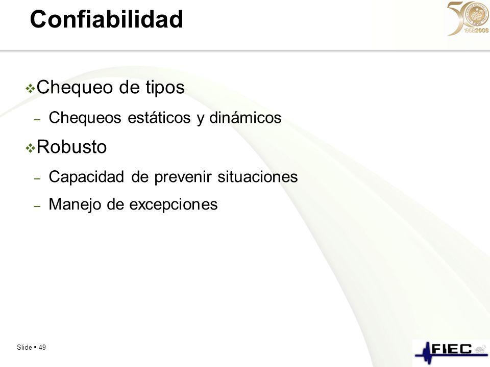 Slide 49 Confiabilidad Chequeo de tipos – Chequeos estáticos y dinámicos Robusto – Capacidad de prevenir situaciones – Manejo de excepciones