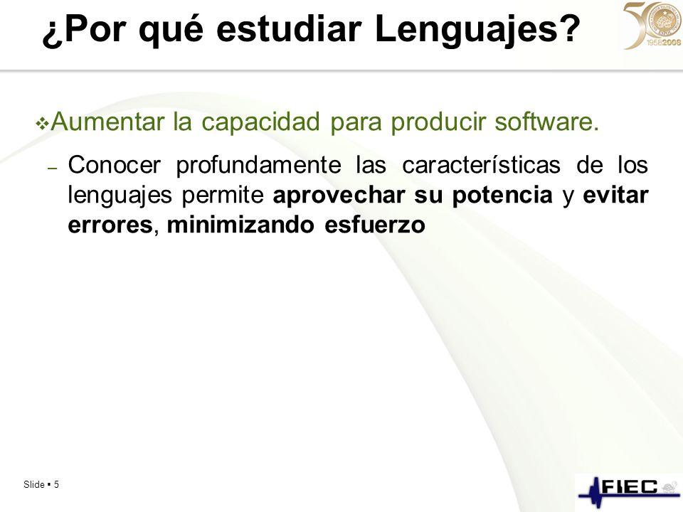 Slide 5 ¿Por qué estudiar Lenguajes? Aumentar la capacidad para producir software. – Conocer profundamente las características de los lenguajes permit